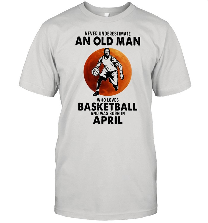 Never Underestimate An Old Man Who Loves Baseketball And Was Born In April Blood Moon  Classic Men's T-shirt