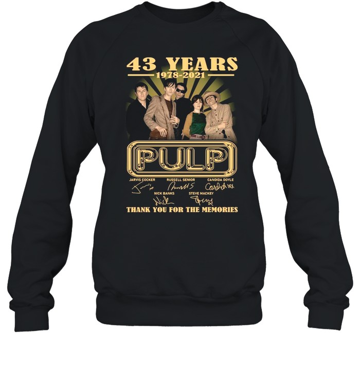 The Pulp Band 43 Years 1978 2021 Signatures Thank You For The Memories shirt Unisex Sweatshirt