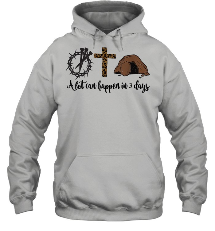 Alot Can Happen In 3 Days shirt Unisex Hoodie