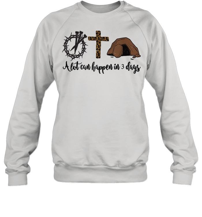 Alot Can Happen In 3 Days shirt Unisex Sweatshirt