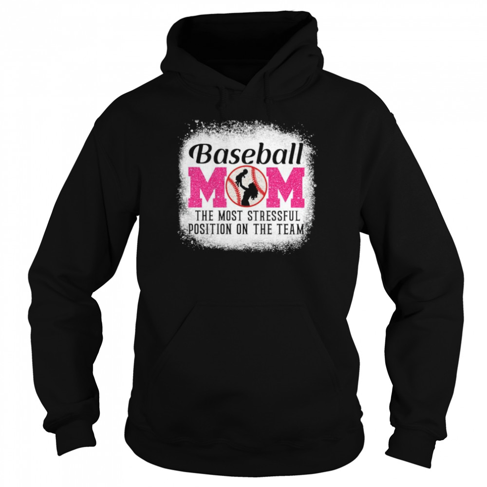 Baseball Mom the most stressful position on the team shirt Unisex Hoodie