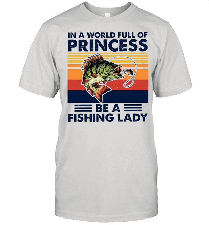 In A World Full Of Princess Be A Fishing Lady Vintage shirt Classic Men's T-shirt