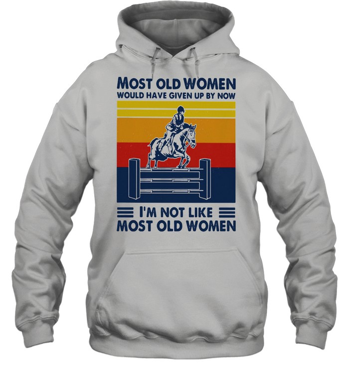 Most Old Women Would Have Given Up By Now I'm Not Like Most Old Women Show Jumping Vintage  Unisex Hoodie