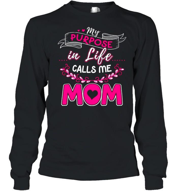 My Purpose In Life Calls Me Mom shirt Long Sleeved T-shirt