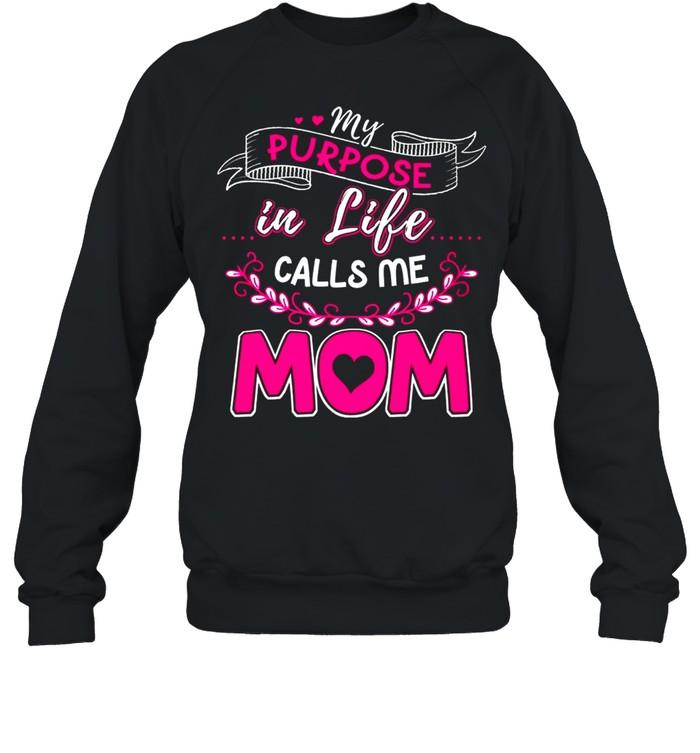 My Purpose In Life Calls Me Mom shirt Unisex Sweatshirt