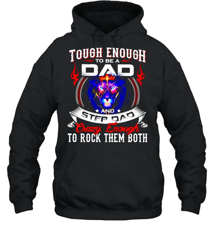 Tough enough to be a Dad and step Dad crazy enough shirt Unisex Hoodie