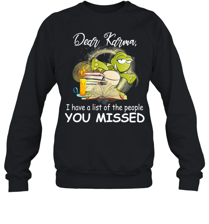 Turtle Dear Karma I Have A List Of The People You Missed shirt Unisex Sweatshirt