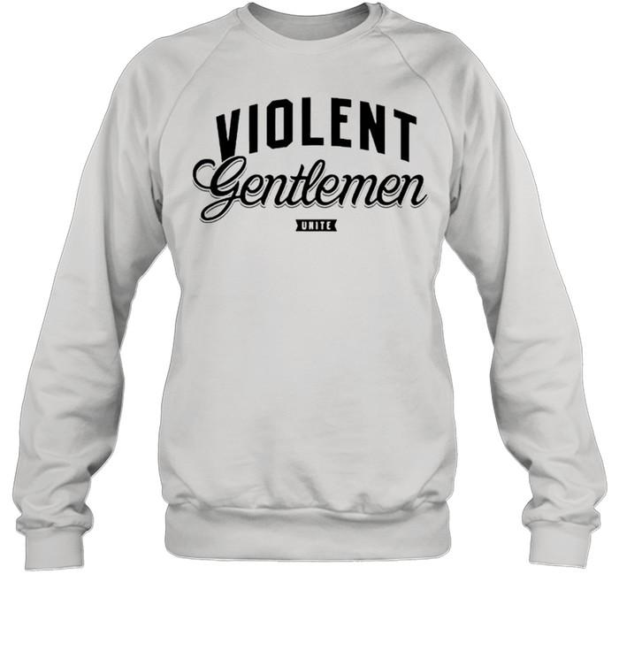 Violent Gentlemen Unite shirt Unisex Sweatshirt