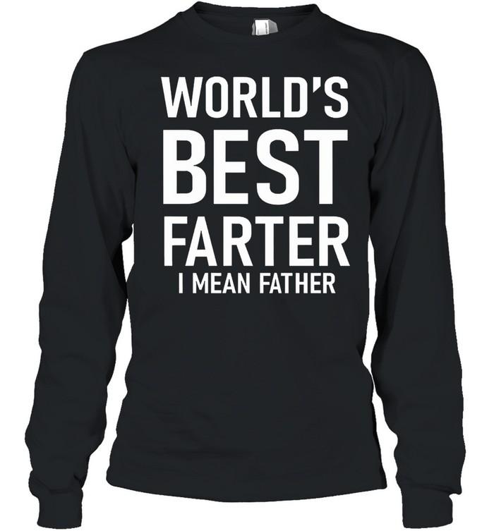Worlds best farter I mean father shirt Long Sleeved T-shirt