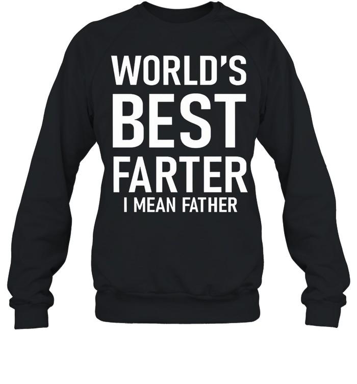 Worlds best farter I mean father shirt Unisex Sweatshirt