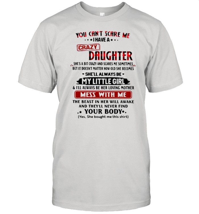 You can't scare Me I have crazy daughter shirt Classic Men's T-shirt