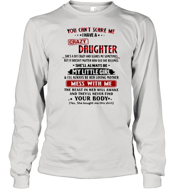 You can't scare Me I have crazy daughter shirt Long Sleeved T-shirt
