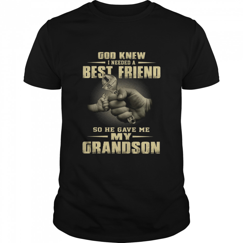 God Knew I Needed A Best Friend So He Gave Me My Grandson Black shirt Classic Men's T-shirt