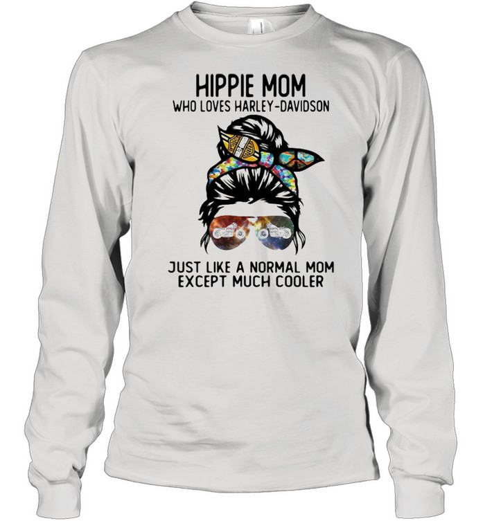 Hippie Mom Who Loves Harley Davidson Just Like A Normal Mom Except Much Cooler  Long Sleeved T-shirt