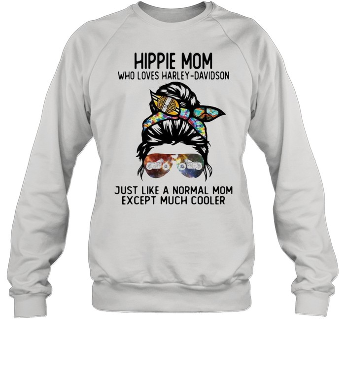 Hippie Mom Who Loves Harley Davidson Just Like A Normal Mom Except Much Cooler  Unisex Sweatshirt