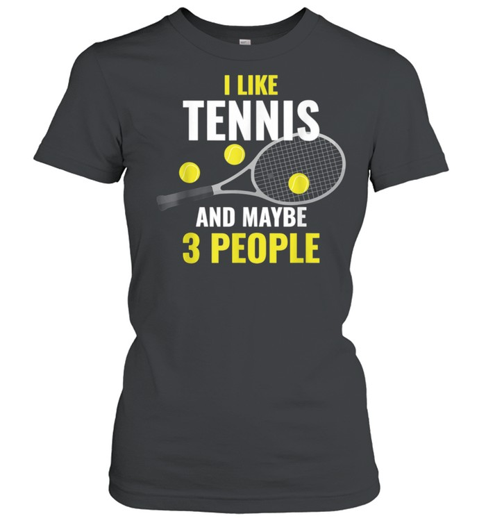 I Like Tennis And Maybe 3 People  Classic Women's T-shirt