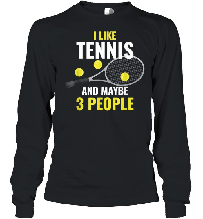 I Like Tennis And Maybe 3 People  Long Sleeved T-shirt
