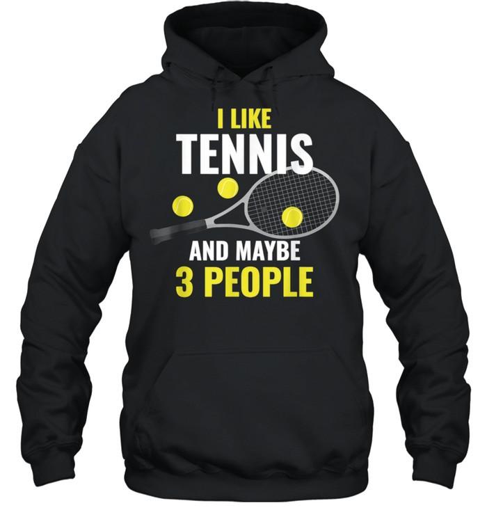 I Like Tennis And Maybe 3 People  Unisex Hoodie