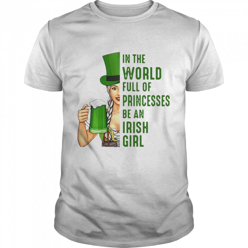 In A World Full Of Princess Be An Irish Girl T-shirt Classic Men's T-shirt