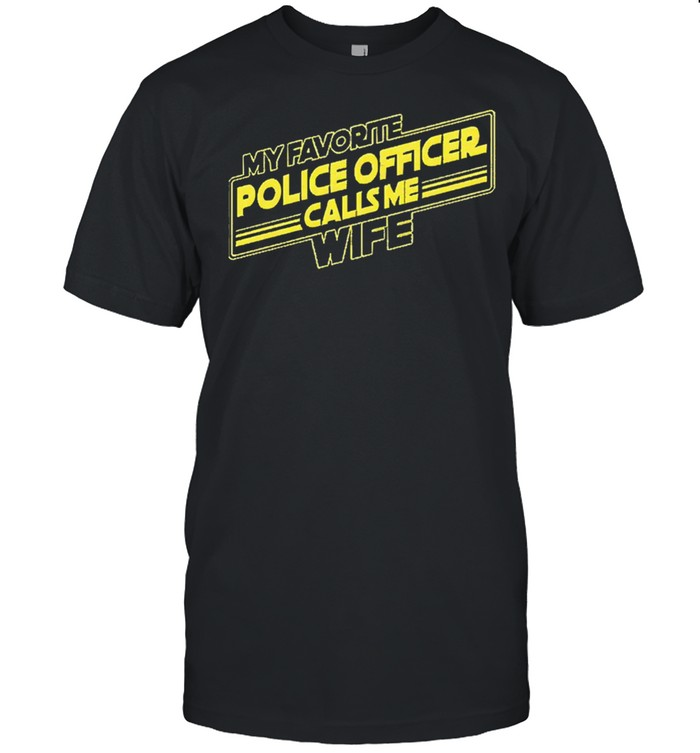 My favorite police officer calls me wife shirt Classic Men's T-shirt