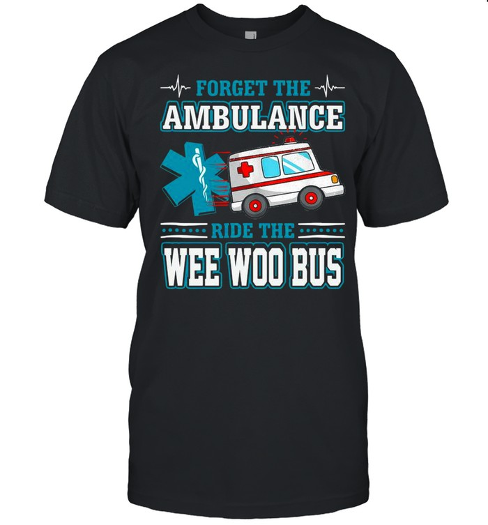 Forget The Ambulance Ride The Wee Woo Bus shirt Classic Men's T-shirt
