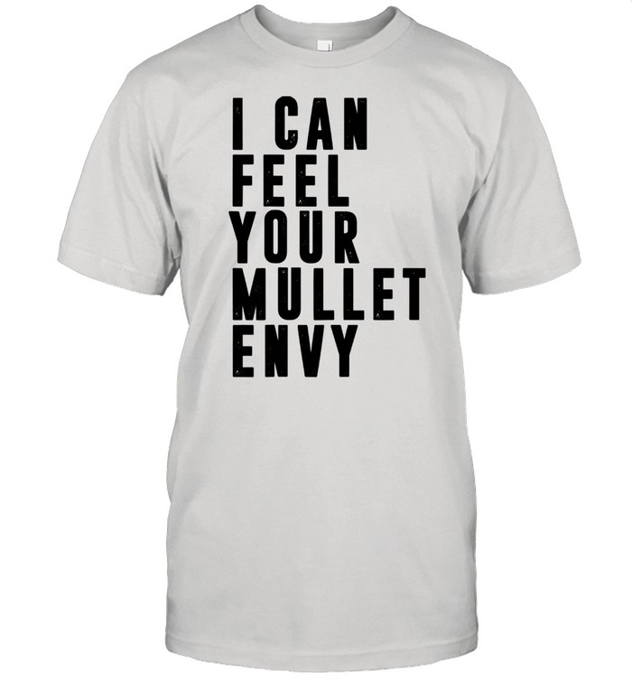 I Can Feel Your Mullet Envy Vintage 80s Hair Mullets shirt Classic Men's T-shirt