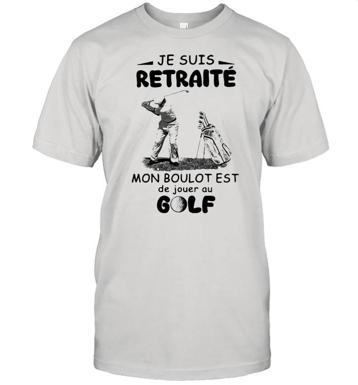 Je Suis Retraite Mon Boulot Est De Jouer Au Golf  Classic Men's T-shirt