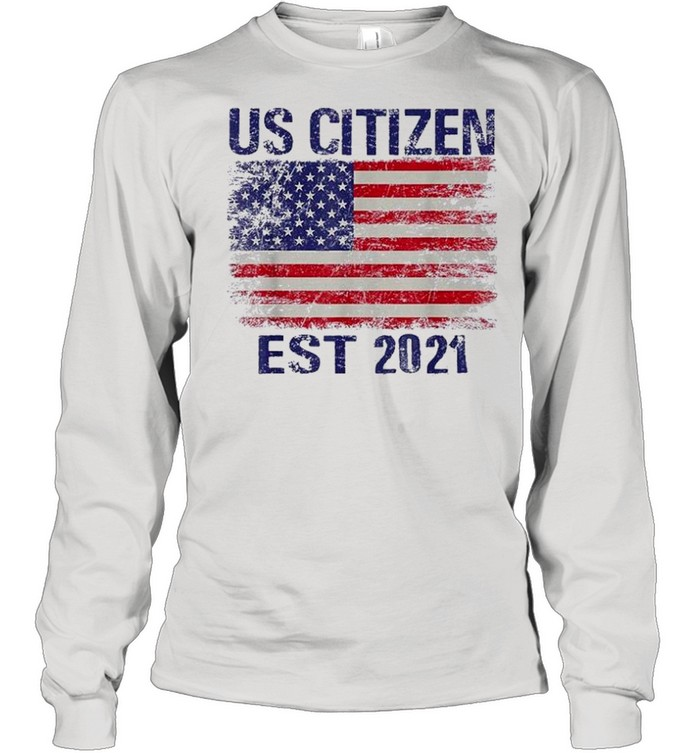 Personalized new american citizen est 2021 shirt Long Sleeved T-shirt