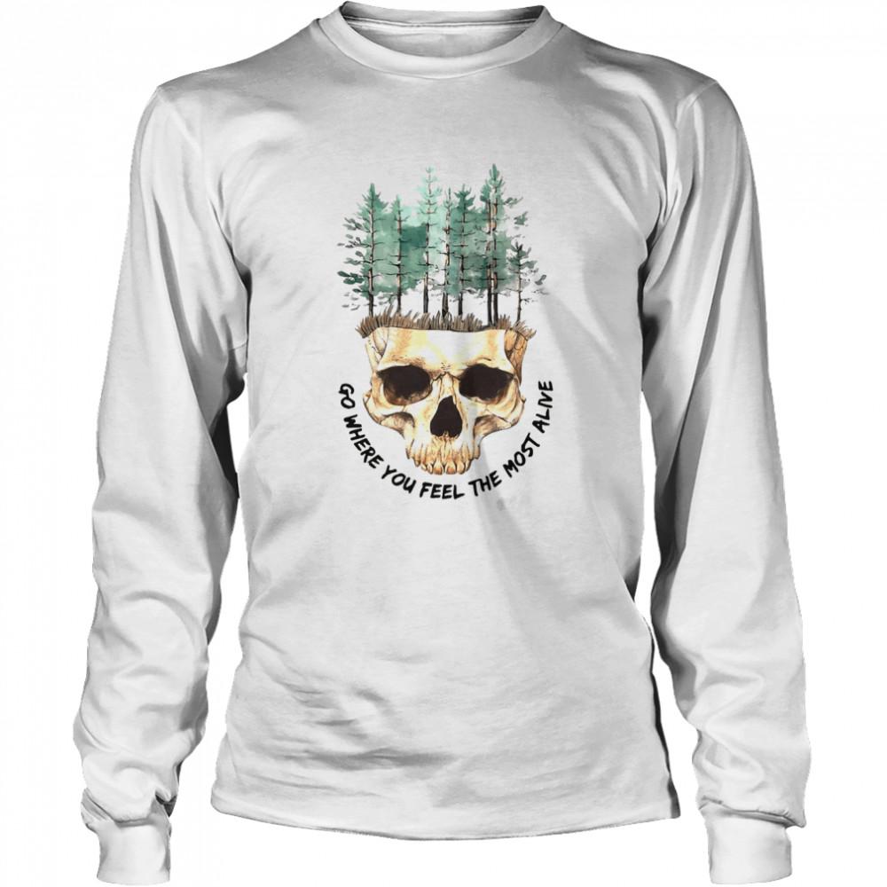 Skull Go Where You Feel The Most Alive White T-shirt Long Sleeved T-shirt