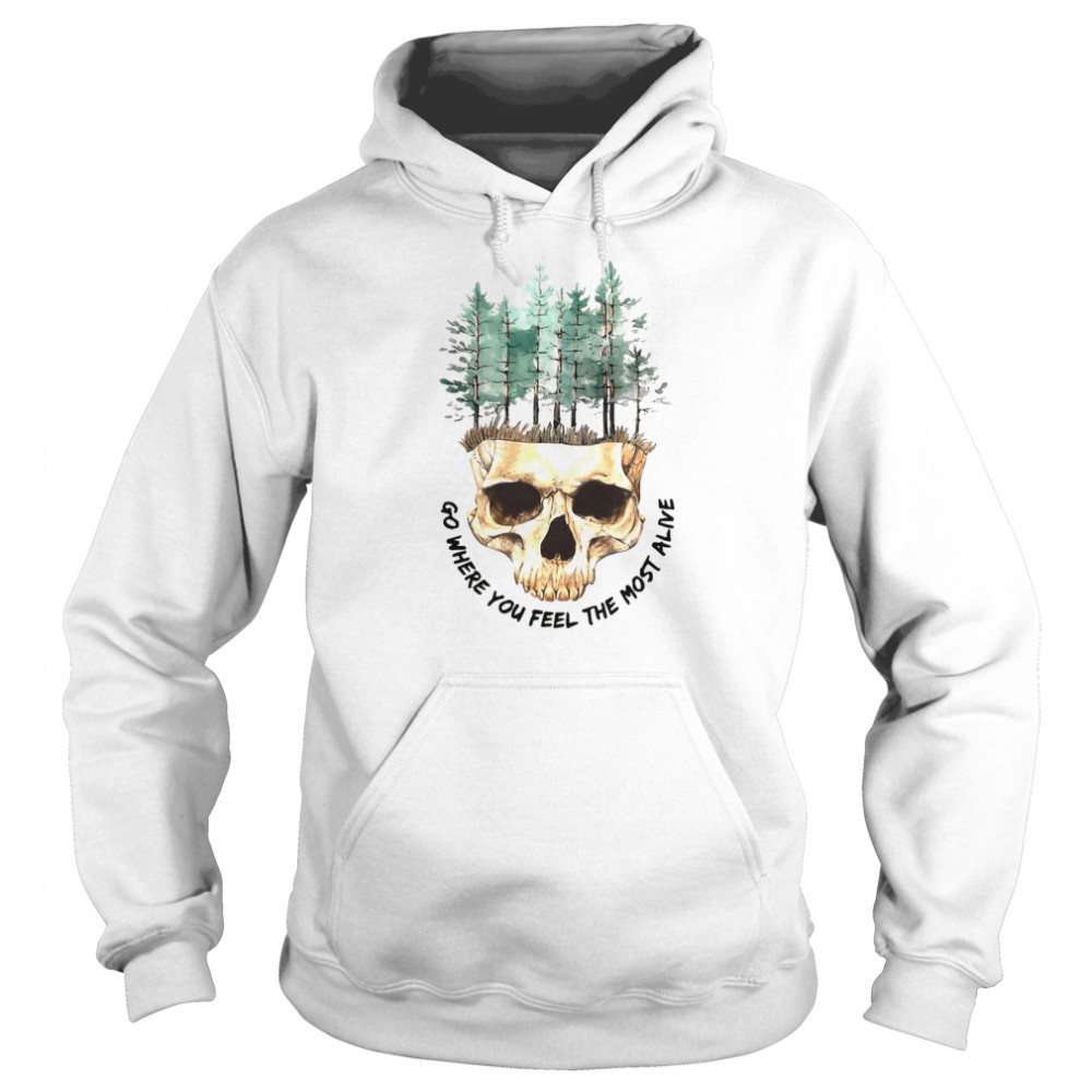 Skull Go Where You Feel The Most Alive White T-shirt Unisex Hoodie