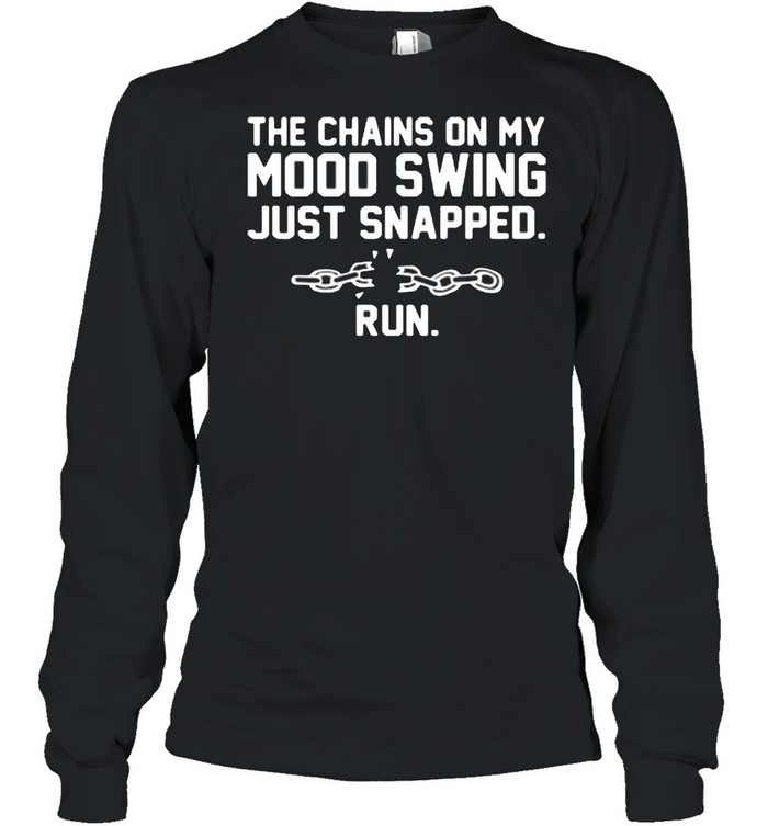 The chains on my mood swing just snapped run shirt Long Sleeved T-shirt
