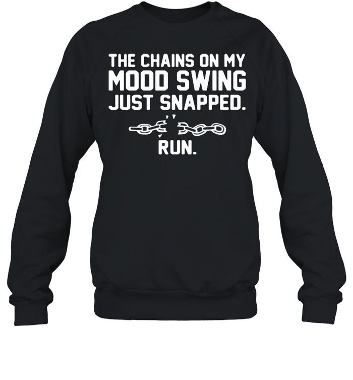 The chains on my mood swing just snapped run shirt Unisex Sweatshirt