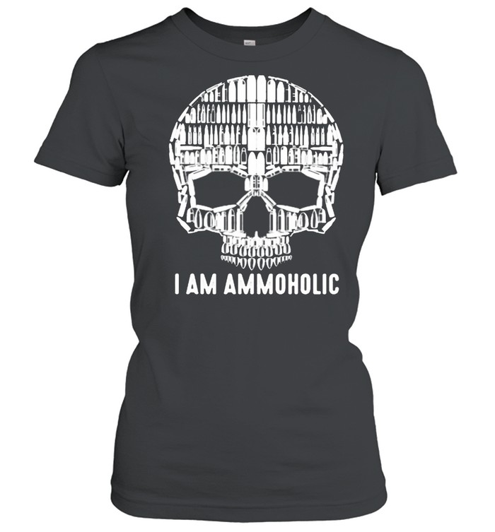 I Am Ammoholic Skull  Classic Women's T-shirt