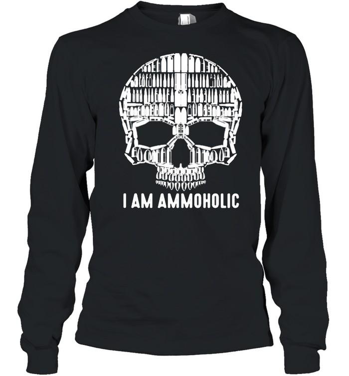I Am Ammoholic Skull  Long Sleeved T-shirt