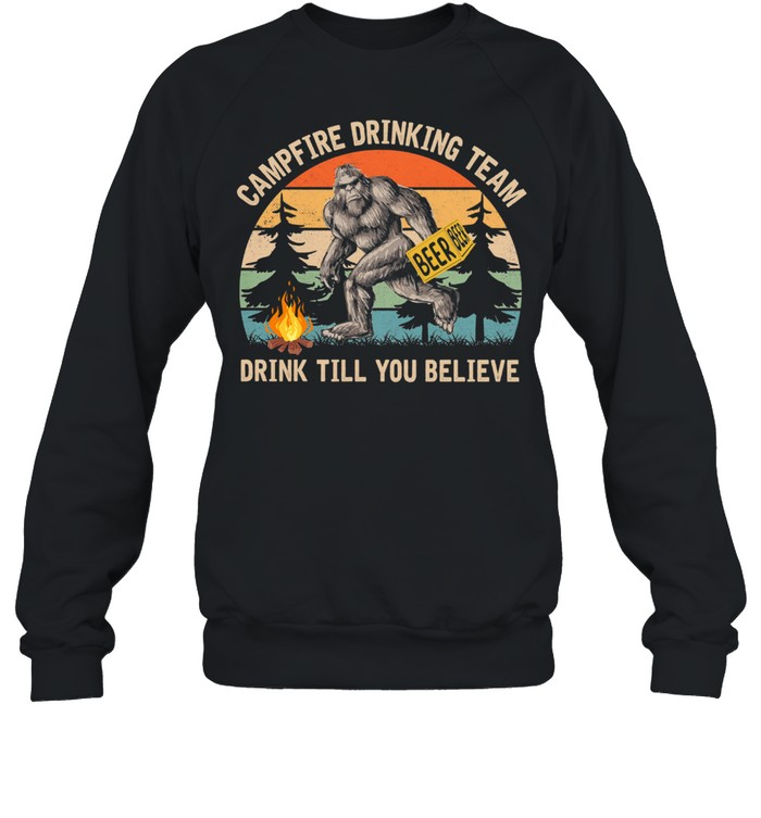 Bigfoot campfire drinking team drink till you believer vintage shirt Unisex Sweatshirt