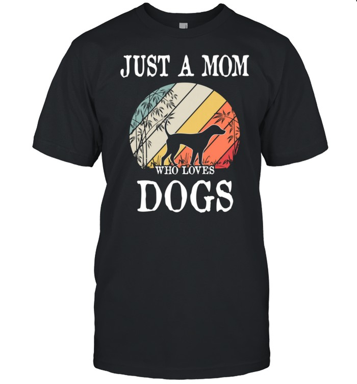 Just A Mom Who Loves Dogs shirt Classic Men's T-shirt