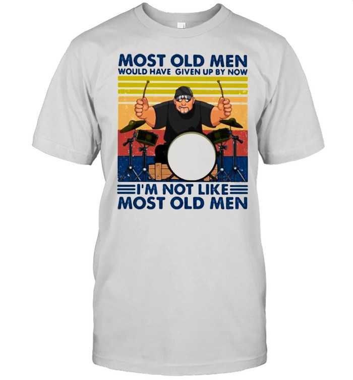 Most Old Men Would Have Given Up By Now I'm Not Like Most Old Men Drum Vintage  Classic Men's T-shirt