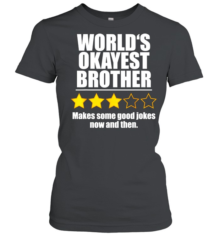 World's Okayest Brother Makes Some Good Jokes Now And Then Recommend Three Stars  Classic Women's T-shirt