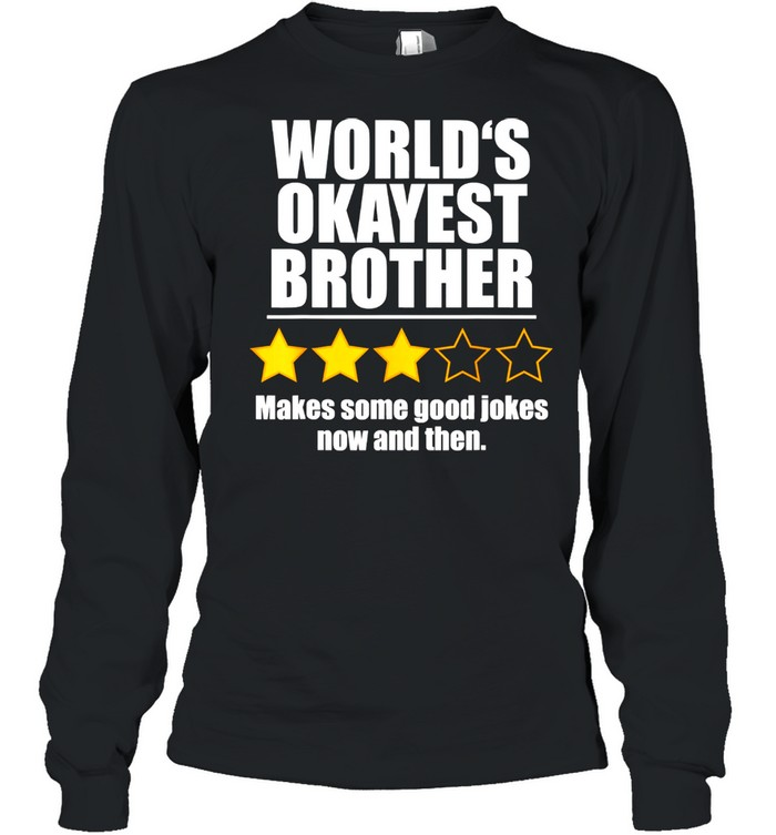 World's Okayest Brother Makes Some Good Jokes Now And Then Recommend Three Stars  Long Sleeved T-shirt