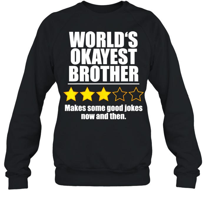World's Okayest Brother Makes Some Good Jokes Now And Then Recommend Three Stars  Unisex Sweatshirt