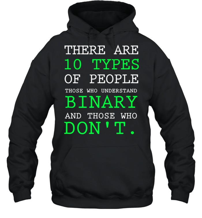 There Are 10 Types Of People Those Who Understand Binary And Those Who Dont shirt Unisex Hoodie