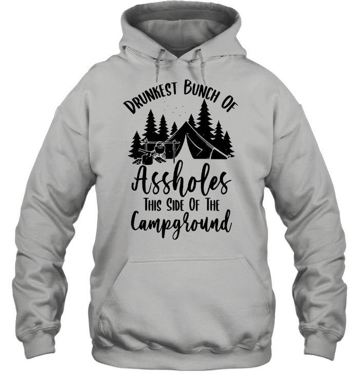 Drunkest Bunch Of Assholes This Side Of The Campground  Unisex Hoodie