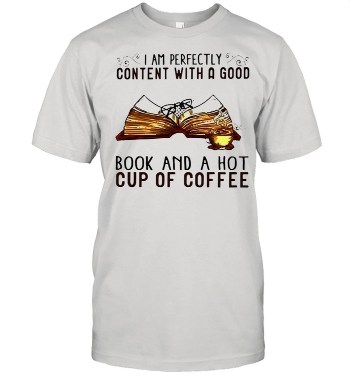 I am perfectly content with a good book and a hot cup of coffee shirt Classic Men's T-shirt