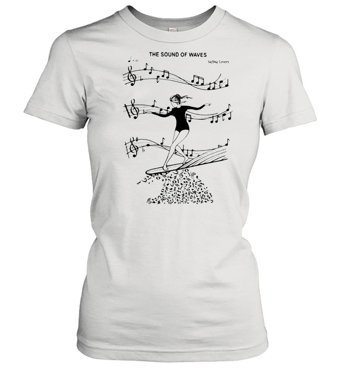 The Sound Of Waves Surfing Loves  Classic Women's T-shirt