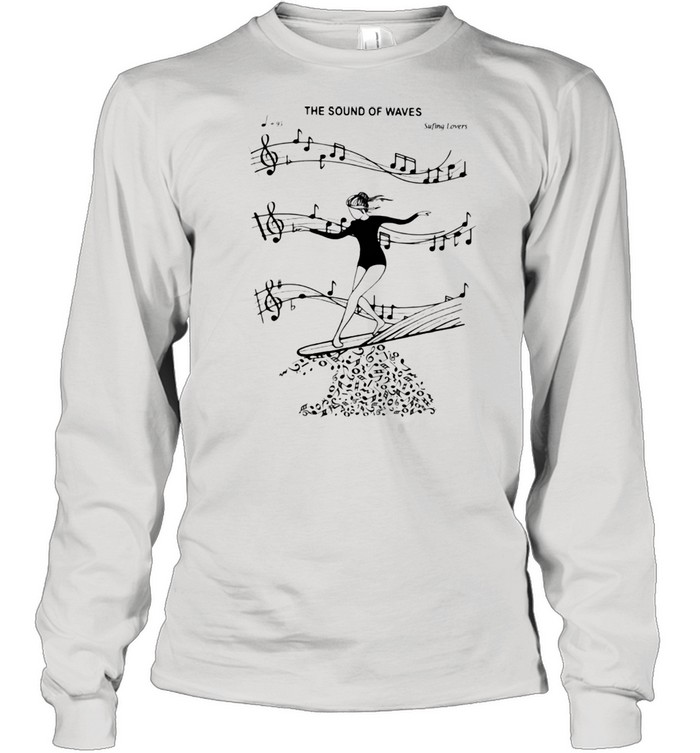 The Sound Of Waves Surfing Loves  Long Sleeved T-shirt