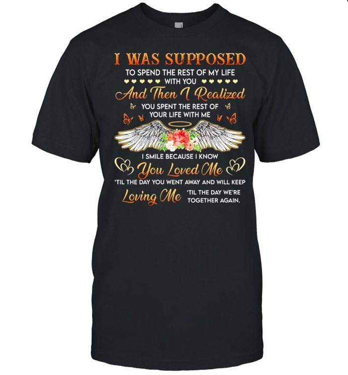 I was supposed to spend the rest of my life with you and then I realized shirt Classic Men's T-shirt