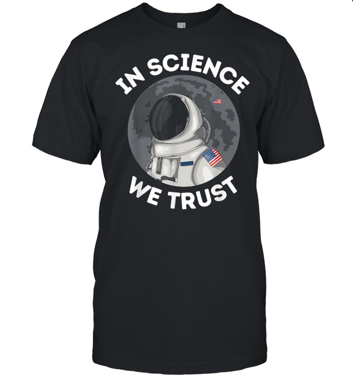 In Science We Trust Astronaut Humanist Atheist Atheism shirt Classic Men's T-shirt