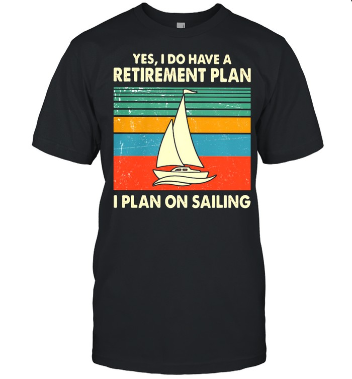 Yes I Do Have A Retirement Plan I Plan On Sailing Vintage  Classic Men's T-shirt