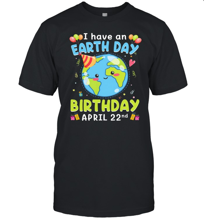 I have an earth day green birthday april 22nd shirt Classic Men's T-shirt