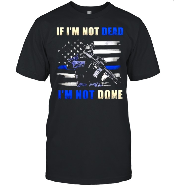 IF I'm Not Dead I'm Not Done Veteran  Classic Men's T-shirt